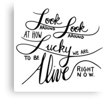 Look Around At How Lucky We Are To Be Alive Right Now - Black on White Canvas Print