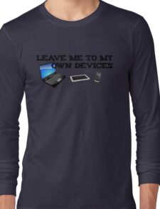Leave me to my own devices Long Sleeve T-Shirt