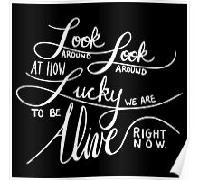 Look Around At How Lucky We Are To Be Alive Right Now - White on Black Poster