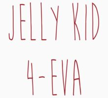 Jelly Kid 4-Eva  by Pathos