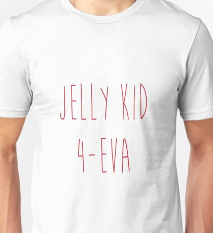 Jelly Kid 4-Eva  Unisex T-Shirt