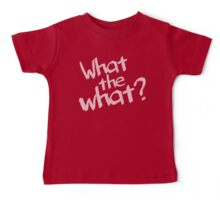 What the what? Baby Tee