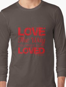 Love the way you want to be loved Long Sleeve T-Shirt