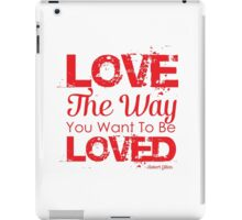Love the way you want to be loved iPad Case/Skin