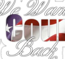 We Want Our Country Back Sticker