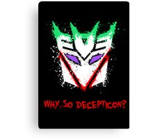 Why So Decepticon Canvas Print