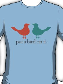 Put a Bird On It. T-Shirt