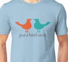 Put a Bird On It. Unisex T-Shirt