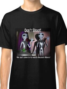 Don't shoot! We just came in to watch Ancient Aliens! Classic T-Shirt