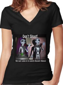 Don't shoot! We just came in to watch Ancient Aliens! Women's Fitted V-Neck T-Shirt