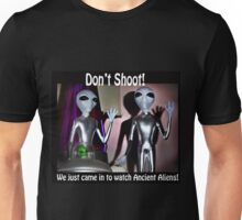 Don't shoot! We just came in to watch Ancient Aliens! Unisex T-Shirt
