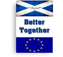 Scotland the the EU - Better Together!! Canvas Print