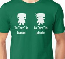 "To ""err"" is human... To ""arr"" is pirate! Unisex T-Shirt"