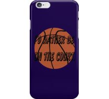 I'd Rather Be on the Court iPhone Case/Skin