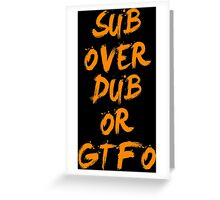 Sub Over Db or GTFO Greeting Card