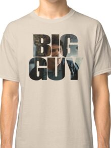 You're A Big Guy Classic T-Shirt