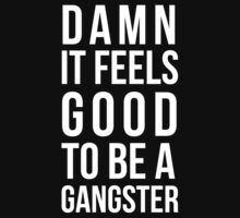Damn it feels good to be a gangster by bluestubble