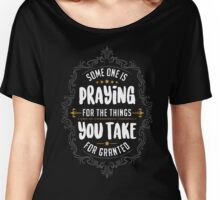 Someone Pray For Granted Women's Relaxed Fit T-Shirt