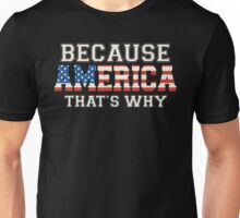 Because America That's Why Unisex T-Shirt