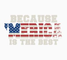 Because 'Merica Is The Best Baby Tee
