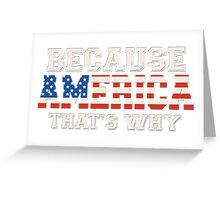 Because America That's Why Greeting Card