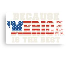 Because 'Merica Is The Best Canvas Print