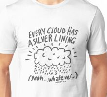Every cloud has a silver lining... whatever Unisex T-Shirt