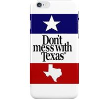 Don't mess with Texas iPhone Case/Skin
