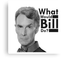 Ask yourself one question...WWBD? Canvas Print
