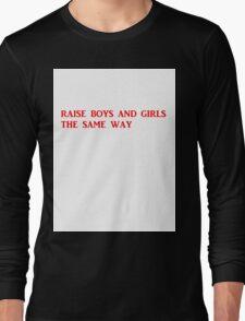 raise boys and girls the same way Long Sleeve T-Shirt