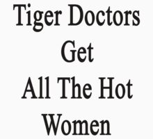 Tiger Doctors Get All The Hot Women by supernova23