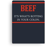 Beef It's What's Rotting In Your Colon Canvas Print