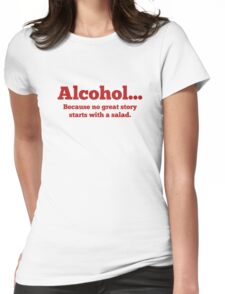 Alcohol... Because no great story starts with a salad. Womens Fitted T-Shirt