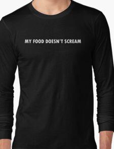 My Food Doesn't Scream Long Sleeve T-Shirt