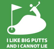 I Like Big Putts And I Cannot Lie by DesignFactoryD