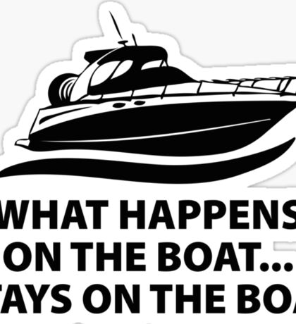 What Happens On The Boat...Stays On The Boat Sticker