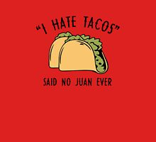 I Hate Tacos - Said No Juan Ever Unisex T-Shirt