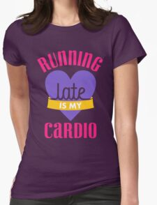 Running Late Is My Cardio Womens Fitted T-Shirt
