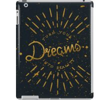 Turn Your Dreams Into Reality iPad Case/Skin
