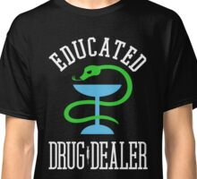 Educated Drug Dealer Funny Nurse, Doctor, Pharmacist Design  Classic T-Shirt