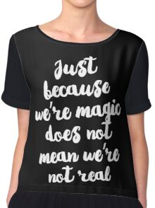 Just because we're magic does not mean we're not real Chiffon Top