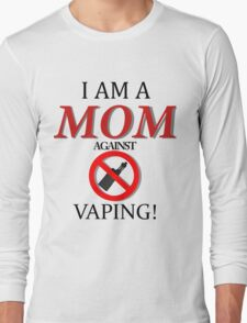 I am a MOM against VAPING! Long Sleeve T-Shirt