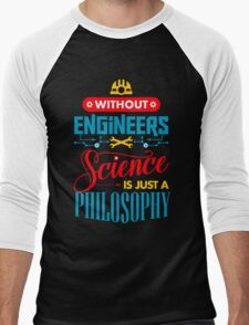 Without Engineers Science Is Just A Philosophy  Men's Baseball ¾ T-Shirt