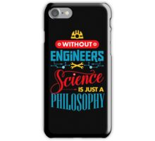 Without Engineers Science Is Just A Philosophy  iPhone Case/Skin