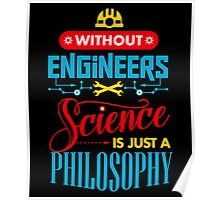 Without Engineers Science Is Just A Philosophy  Poster