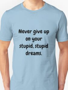 Never give up on your stupid dreams funny sarcasm joke gift Unisex T-Shirt