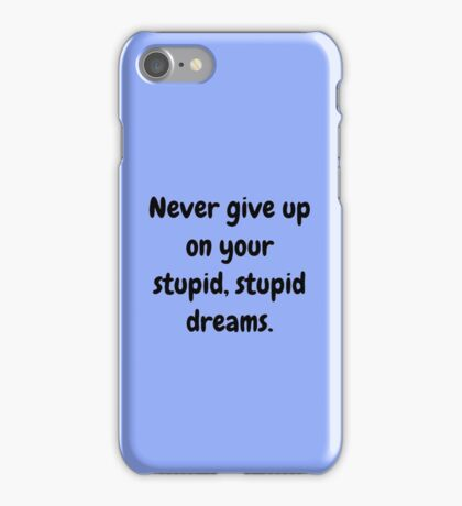 Never give up on your stupid dreams funny sarcasm joke gift iPhone Case/Skin