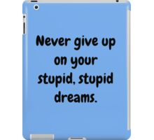Never give up on your stupid dreams funny sarcasm joke gift iPad Case/Skin