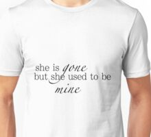 she is gone but she used to be mine Unisex T-Shirt