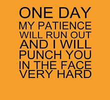 One day my patience will run out and i will punch you in the face very hard tshirt Unisex T-Shirt